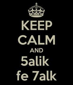 Poster: KEEP CALM AND 5alik  fe 7alk