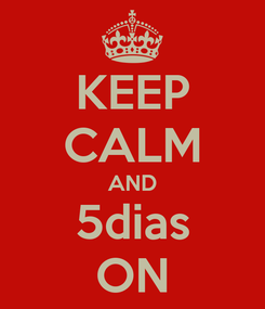 Poster: KEEP CALM AND 5dias ON