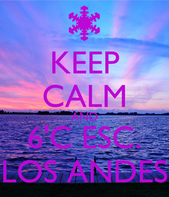 Poster: KEEP CALM AND 6'C ESC. LOS ANDES