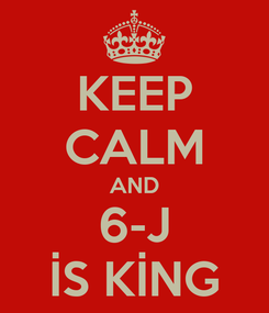 Poster: KEEP CALM AND 6-J İS KİNG