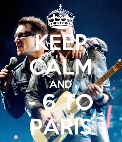 Poster: KEEP CALM AND - 6 TO PARIS
