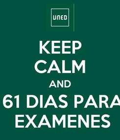 Poster: KEEP CALM AND  61 DIAS PARA  EXAMENES