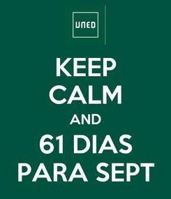 Poster: KEEP CALM AND  61 DIAS  PARA SEPT