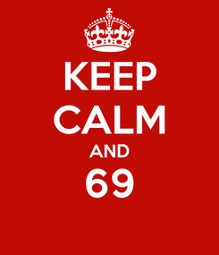 Poster: KEEP CALM AND 69