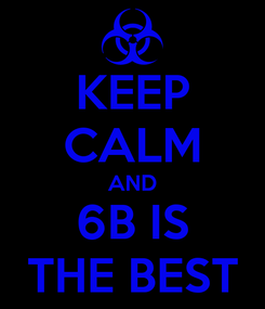 Poster: KEEP CALM AND 6B IS THE BEST