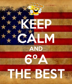 Poster: KEEP CALM AND 6ºA THE BEST