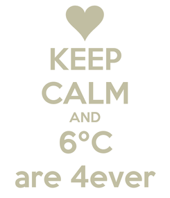 Poster: KEEP CALM AND 6ºC are 4ever