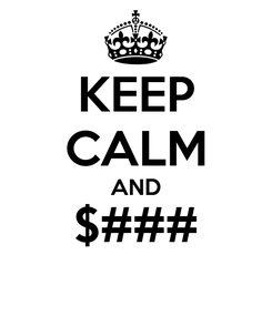 Poster: KEEP CALM AND $###