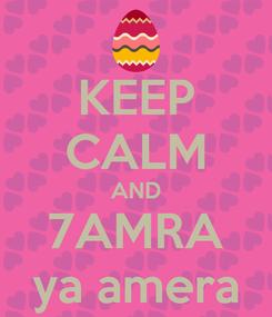 Poster: KEEP CALM AND 7AMRA ya amera