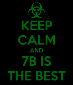 Poster: KEEP CALM AND 7B IS THE BEST