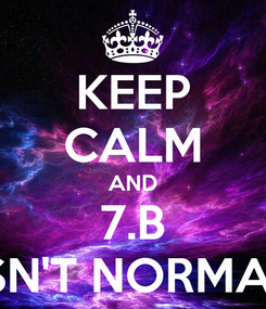 Poster: KEEP CALM AND 7.B ISN'T NORMAL