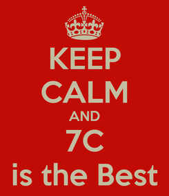 Poster: KEEP CALM AND 7C is the Best