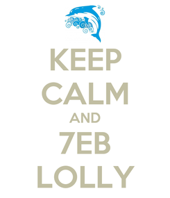 Poster: KEEP CALM AND 7EB LOLLY