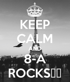 Poster: KEEP CALM AND 8-A ROCKS😎😎