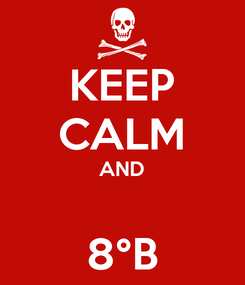 Poster: KEEP CALM AND  8°B