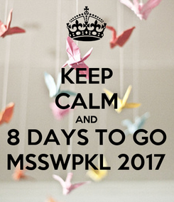 Poster: KEEP CALM AND 8 DAYS TO GO MSSWPKL 2017