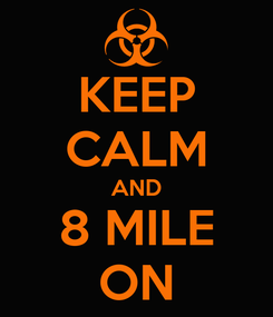 Poster: KEEP CALM AND 8 MILE ON