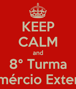 Poster: KEEP CALM and 8° Turma Comércio Exterior