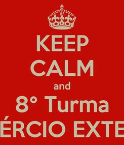 Poster: KEEP CALM and 8° Turma COMÉRCIO EXTERIOR