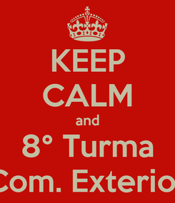 Poster: KEEP CALM and 8° Turma Com. Exterior