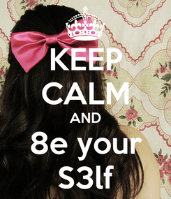 Poster: KEEP CALM AND 8e your S3lf