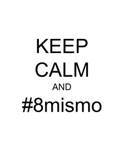 Poster: KEEP CALM AND #8mismo