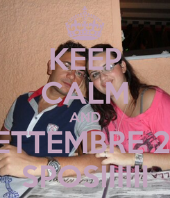 Poster: KEEP CALM AND 9 SETTEMBRE 2015 SPOSIIIIII