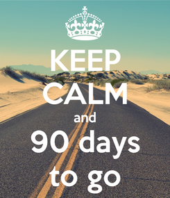 Poster: KEEP CALM and 90 days to go