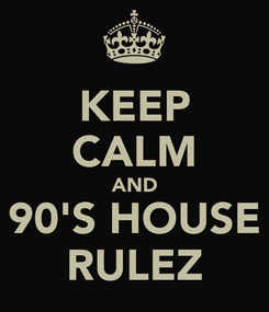 Poster: KEEP CALM AND 90'S HOUSE RULEZ