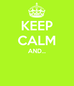 Poster: KEEP CALM AND...