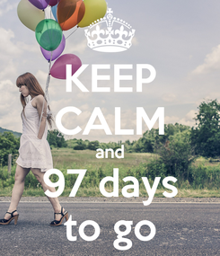 Poster: KEEP CALM and 97 days to go