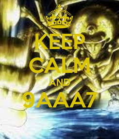 Poster: KEEP CALM AND 9AAA7
