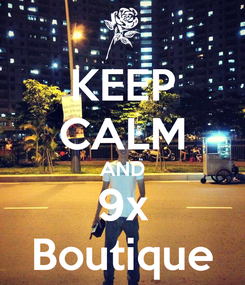 Poster: KEEP CALM AND 9x Boutique