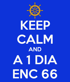 Poster: KEEP CALM AND A 1 DIA ENC 66