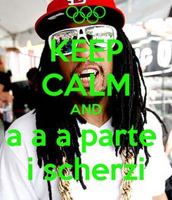Poster: KEEP CALM AND a a a parte  i scherzi