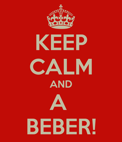 Poster: KEEP CALM AND A  BEBER!