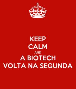 Poster: KEEP CALM AND A BIOTECH VOLTA NA SEGUNDA