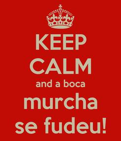 Poster: KEEP CALM and a boca murcha se fudeu!