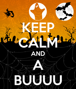 Poster: KEEP CALM AND A BUUUU