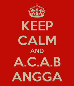 Poster: KEEP CALM AND A.C.A.B ANGGA