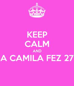 Poster: KEEP CALM AND A CAMILA FEZ 27