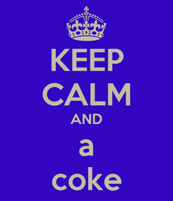 Poster: KEEP CALM AND a coke