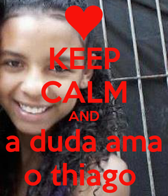 Poster: KEEP CALM AND a duda ama o thiago