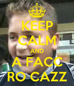 Poster: KEEP CALM AND A FACC RO CAZZ
