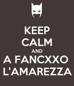 Poster: KEEP CALM AND A FANCXXO  L'AMAREZZA
