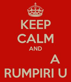 Poster: KEEP CALM AND            A FATTI RUMPIRI U CULU