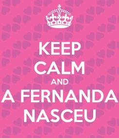 Poster: KEEP CALM AND A FERNANDA NASCEU