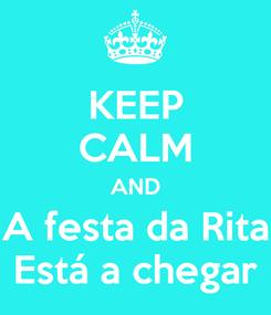 Poster: KEEP CALM AND A festa da Rita Está a chegar