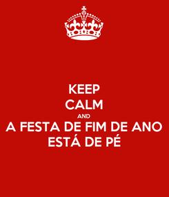 Poster: KEEP CALM AND A FESTA DE FIM DE ANO ESTÁ DE PÉ