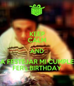 Poster: KEEP CALM AND A FESTEJAR MI CUMPLE FER's BIRTHDAY